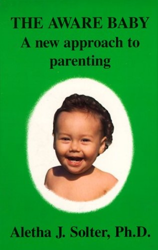 The Aware Baby: a New Approach to Parenting By Aletha Jauch Solter