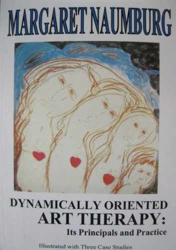 Dynamically Oriented Art Therapy By Margaret Naumburg