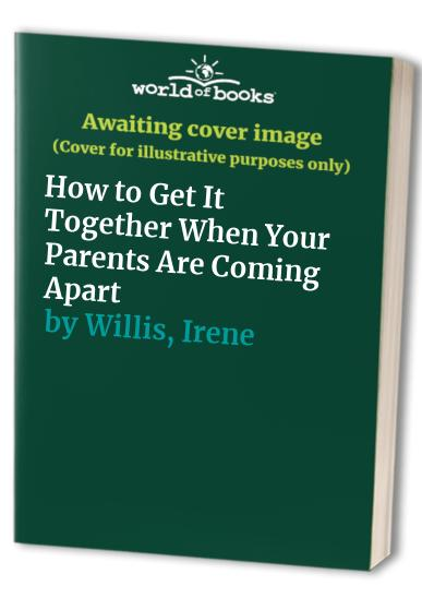 How to Get It Together When Your Parents Are Coming Apart By Irene Willis
