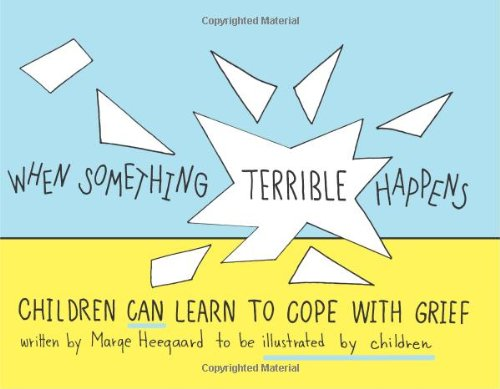When Something Terrible Happens: Children Can Learn to Cope with Grief by Marge Eaton Heegaard
