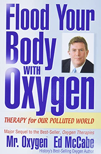 Flood Your Body With Oxygen: Therapy For Our Polluted World By Ed McCabe