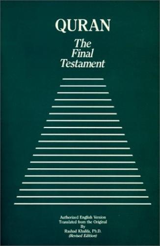 Quran, the Final Testament By Rashad Khalifa, Ph.D.