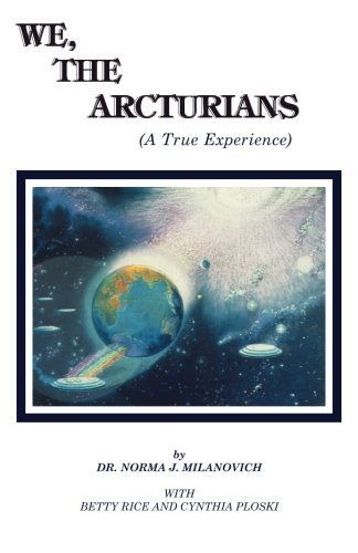 We, the Arcturians By Norma J. Milanovich