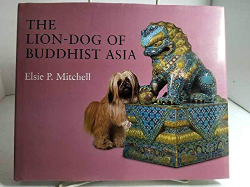 The Lion-Dog of Buddhist Asia By Elsie P. Mitchell