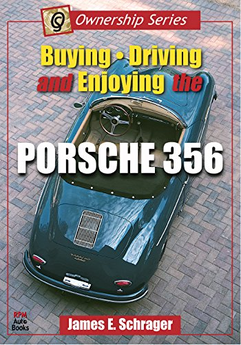Buying, Driving, and Enjoying the Porsche 356 By James E Schrager
