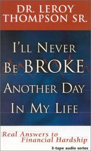 I'll Never Be Broke Another Day in My Life By Leroy Thompson
