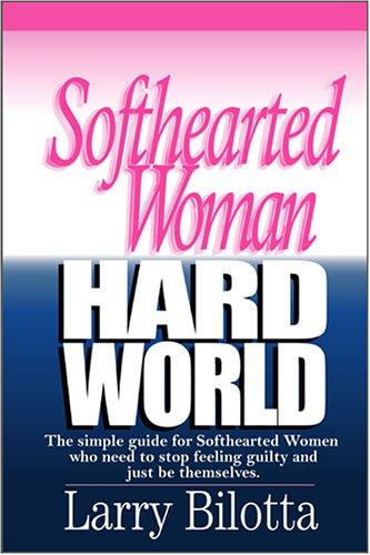 Softhearted Woman Hard World By Larry Bilotta