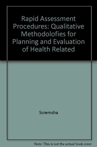 Rapid Assessment Procedures: Qualitative Methodolofies for Planning and Evaluation of Health Related By Scremsha