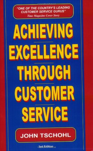 Achieving Excellence Through Customer Service By John Tschohl