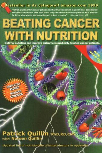 Beating Cancer with Nutrition: Optimal Nutrition Can Improve the Outcome in Medically-Treated Cancer Patients By Patrick Quillin
