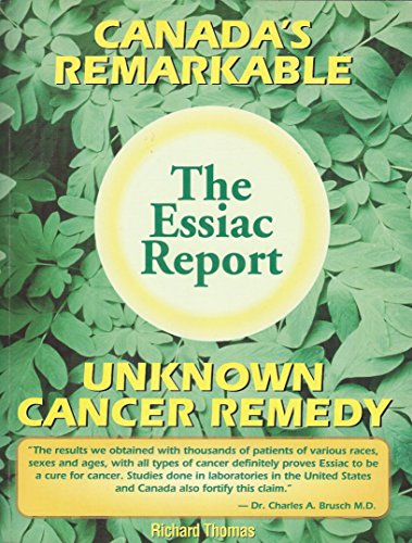 The Essiac Report: The True Story of a Canadian Herbal Cancer Remedy and of the Thousands of Lives It Continues to Save By Richard Thomas