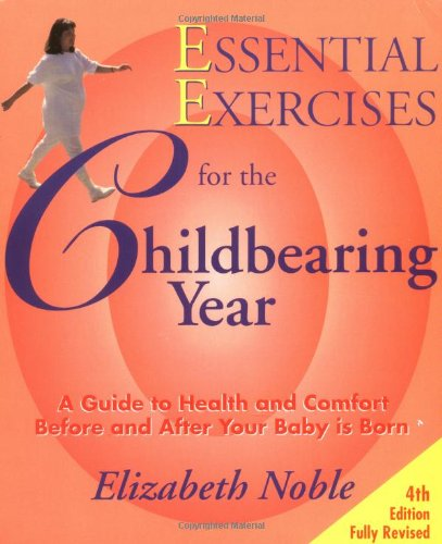 Essential Exercises for the Childbearing Year By Elizabeth Noble