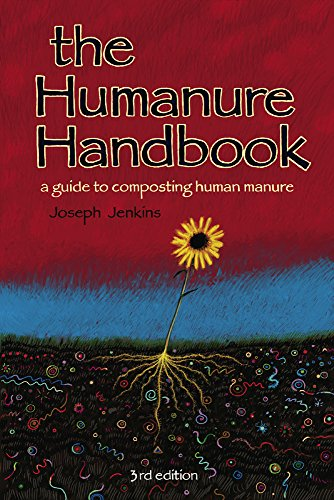 The Humanure Handbook: A Guide to Composting Human Manure by Joseph C. Jenkins