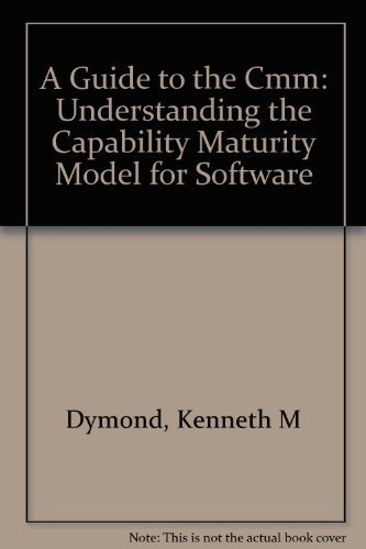 A Guide to the Cmm: Understanding the Capability Maturity Model for Software By Kenneth M Dymond