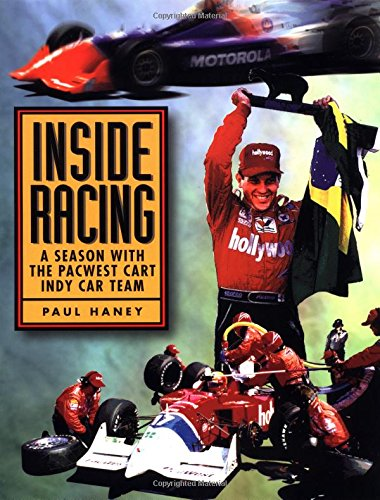 Inside Racing: a Season with the Pacewest Cart Indy Team By Paul Haney