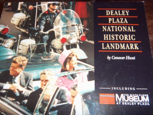 Visitor's Guide to Dealey Plaza National Historic Landmark Including the Sixth Floor Museum By Conover Hunt