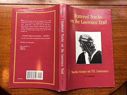 Scattered Tracks on the Lawrence Trail: Twelve Essays on T. E. Lawrence By Lockman J. N.