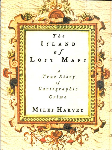 The Island of Lost Maps: A True Story of Cartographic Crime By Miles Harvey