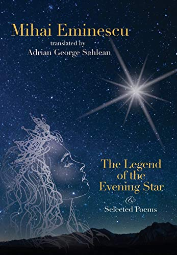 Mihai Eminescu -The Legend of the Evening Star & Selected Poems By Adrian George Sahlean