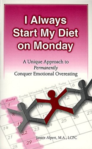 I Always Start My Diet on Monday By Janice Alpert