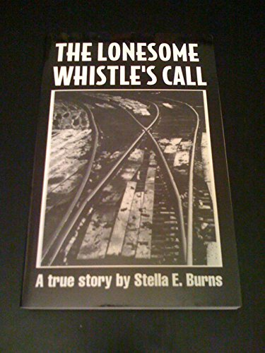 The lonesome whistle's call: Forced to leave home, a teenager rides the rails during depression years By Stella E Burns
