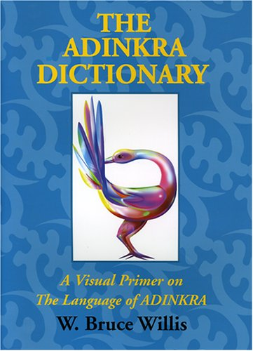 Adinkra Dictionary : A Visual Primer on the Language of Adinkra By W. Bruce Willis