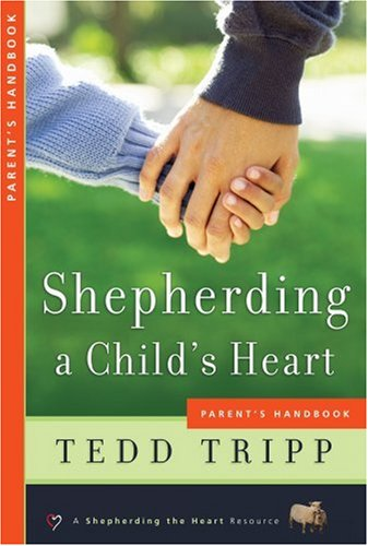 Shepherding A Child's Heart Handbook By Tedd Tripp