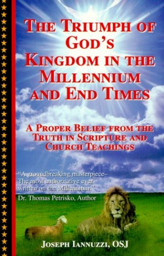 The Triumph of God's Kingdom in the Millennium and End Times By Joseph Iannuzzi