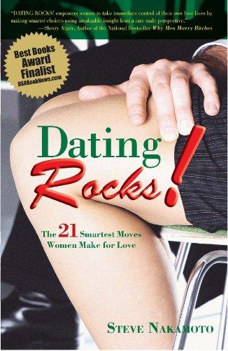 Dating Rocks!: The 21 Smartest Moves Women Make for Love By Steve Nakamoto