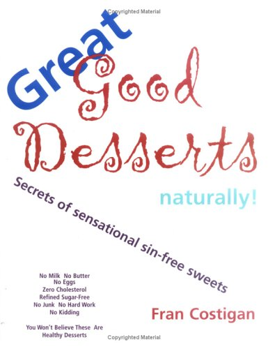 Great Good Desserts Naturally! By Fran Costigan