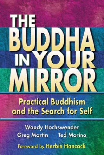 BUDDHA IN YOUR MIRROR: Practical Buddhism and the Secret Search for Self By Woody Hochswender