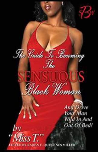 The Guide to Becoming the Sensuous Black Woman (and Drive Your Man Wild in and Out of Bed!) By Miss T