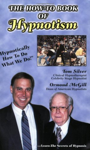 The How-to Book of Hypnotism: Hypnotically How to Do What We Do By Tom Silver