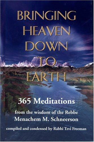 Bringing Heaven Down to Earth By Tzvi Freeman