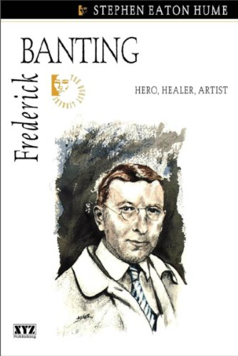 Frederick Banting By Stephen Eaton Hume