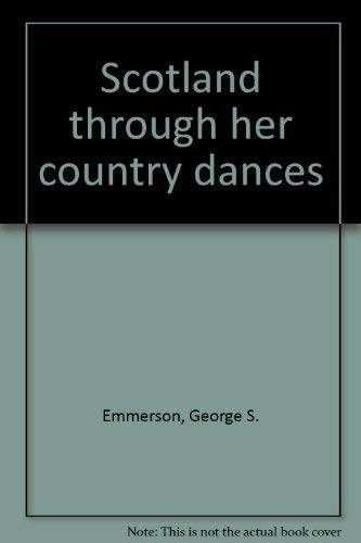 Scotland through her country dances By George S. Emmerson