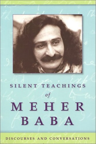 Silent Teachings of Meher Baba: Discourses and Conversations