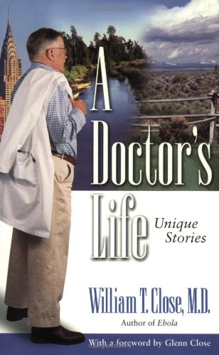 A Doctor's Life By William T Close
