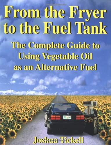 From the Fryer to the Fuel Tank: The Complete Guide to Using Vegetable Oil as an Alternative Fuel : The Complete Guide to Using Vegetable Oil as an C/- Bookmasters Pobox 388 Ashland Oh 44805 By Joshua Tickell