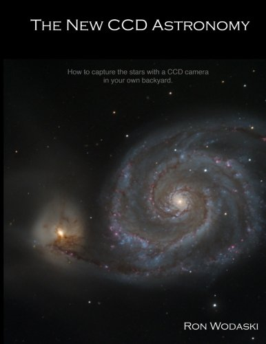 The New CCD Astronomy By Ron Wodaski