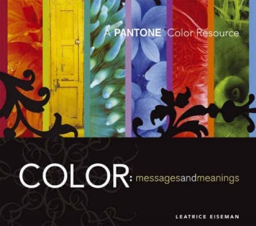 "Color, Messages and Meanings: A ""Pantone"" Color Resource By Leatrice Eiseman"