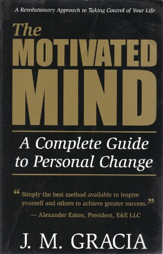 Motivated Mind : A Complete Guide to Personal Change By Jason Gracia