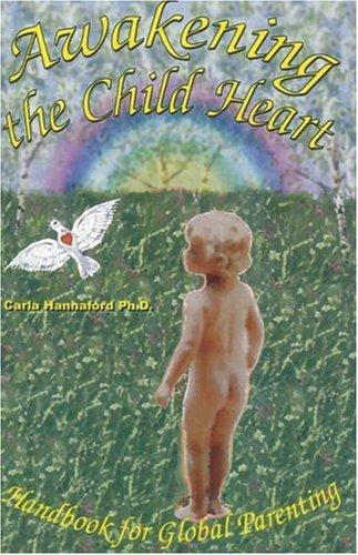 Awakening the Child Heart By Carla Hannaford