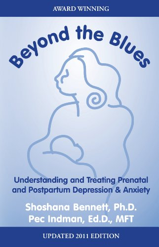 Beyond the Blues: Understanding and Treating Prenatal and Postpartum Depression and Anxiety By Shoshana Bennett