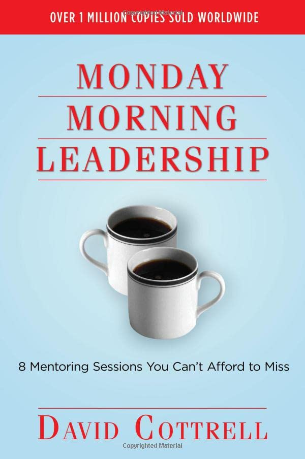 Monday Morning Leadership By David Cottrell (BRIGHAM YOUNG UNIV PROVO)