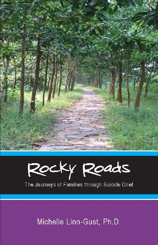 Rocky Roads: The Journeys of Families Through Suicide Grief By Michelle Linn-Gust