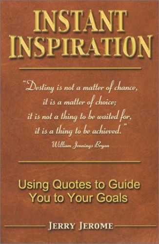 Instant Inspiration: Using Quotes to Guide You to Your Goals By Jerry Jerome