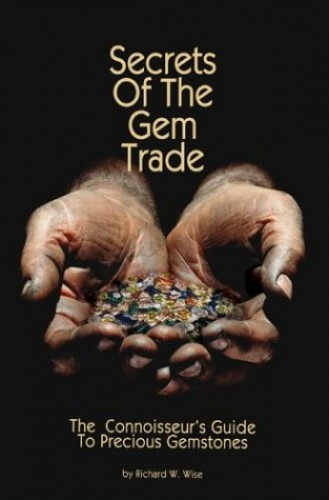 Secrets of the Gem Trade: The Connoisseur's Guide to Precious Gemstones by Richard W. Wise