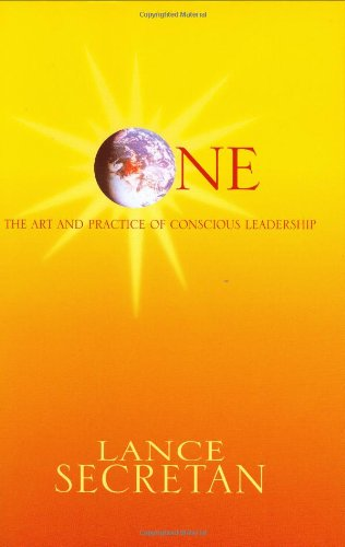 One : The Art and Practice of Conscious Leadership By Lance H.K Secretan