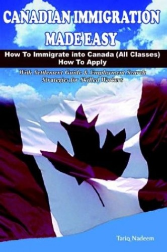 Canadian Immigration Made Easy By Tariq Nadeem